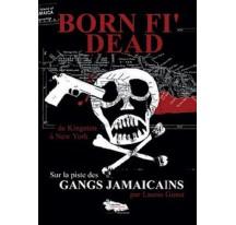 Born Fi' Dead - Sur la piste des gangs jamaicains